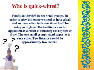 Who is quick-witted? Pupils are divided in two small groups. In order to play
