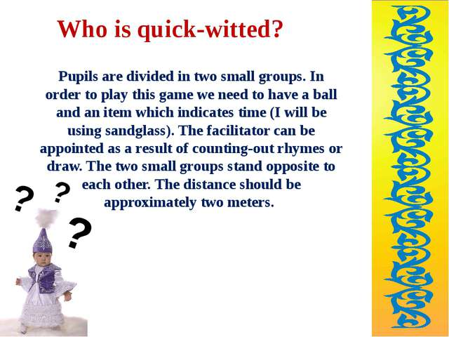 Who is quick-witted? Pupils are divided in two small groups. In order to play...