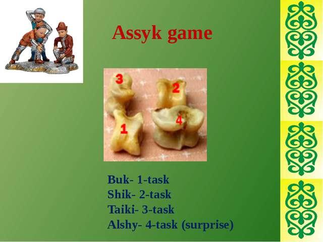 Assyk game Buk- 1-task Shik- 2-task Taiki- 3-task Alshy- 4-task (surprise)