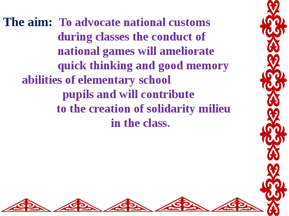 The aim: To advocate national customs during classes the conduct of national...