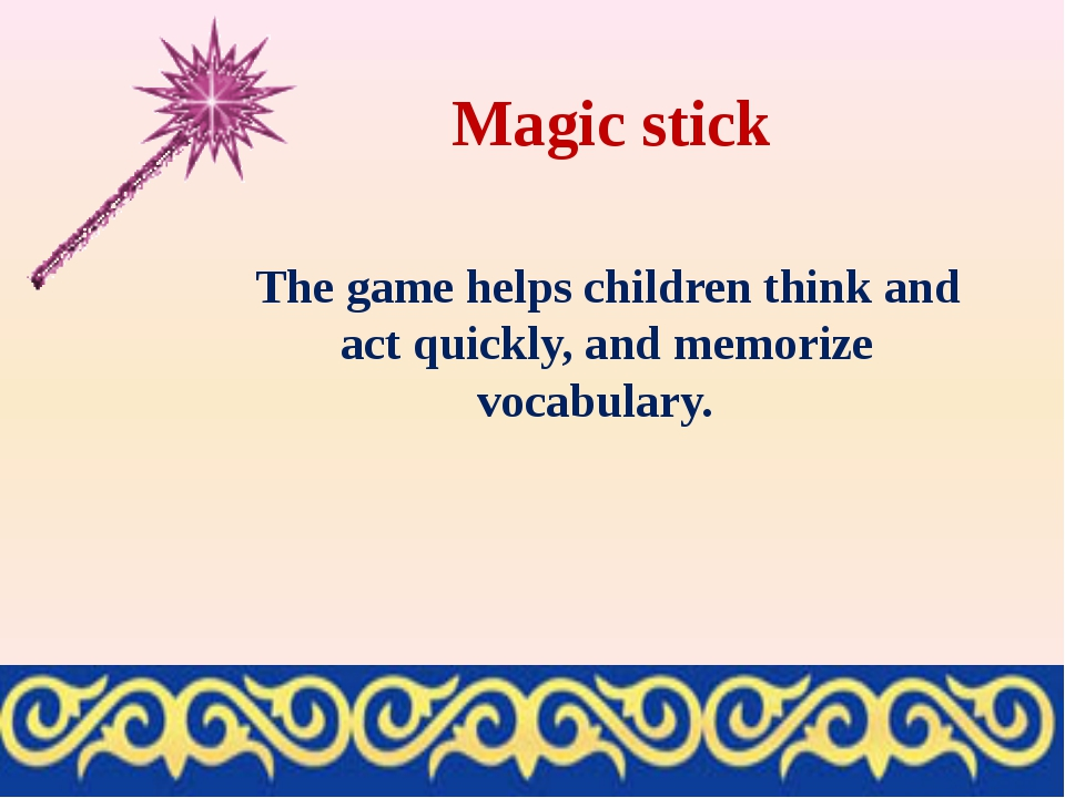 Magic stick The game helps children think and act quickly, and memorize vocab...