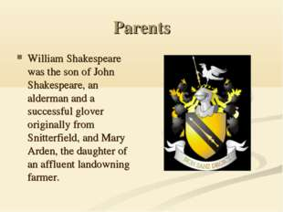 Parents William Shakespeare was the son of John Shakespeare, an alderman and