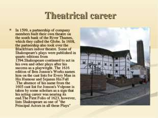 Theatrical career In 1599, a partnership of company members built their own