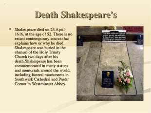 Death Shakespeare's Shakespeare died on 23 April 1616, at the age of 52. Ther