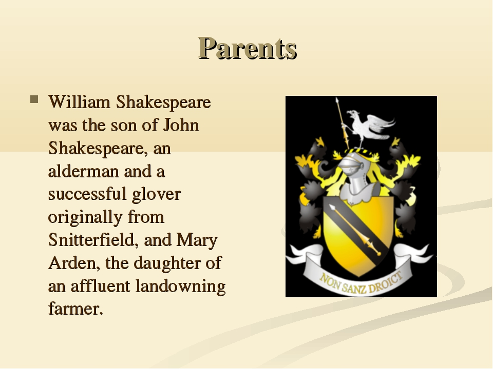 Parents William Shakespeare was the son of John Shakespeare, an alderman and...