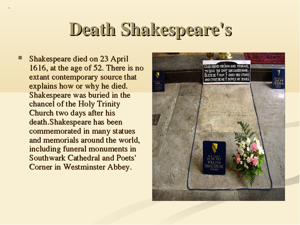Death Shakespeare's Shakespeare died on 23 April 1616, at the age of 52. Ther...