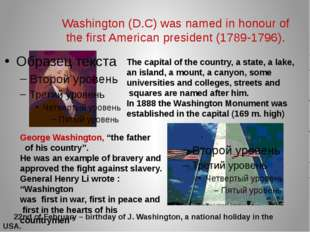 Washington (D.C) was named in honour of the first American president (1789-17