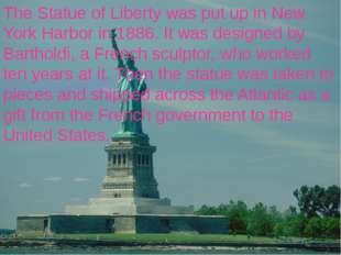 The Statue of Liberty was put up in New York Harbor in 1886. It was designed
