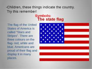 "The state flag The flag of the United States of America is called ""Stars and"