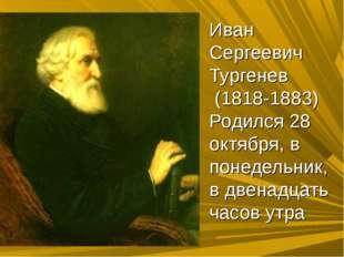 Иван Сергеевич Тургенев (1818-1883) Родился 28 октября, в понедельник, в двен