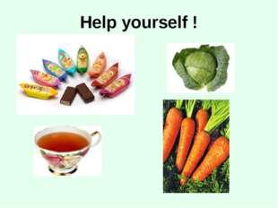 Help yourself !