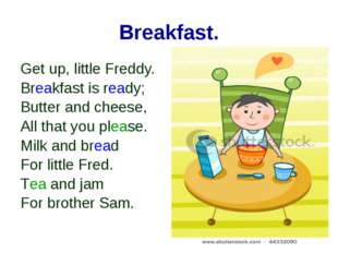 Breakfast. Get up, little Freddy. Breakfast is ready; Butter and cheese, All