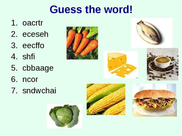 Guess the word! oacrtr eceseh eecffo shfi cbbaage ncor sndwchai