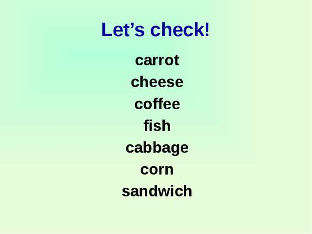 Let's check! carrot cheese coffee fish cabbage corn sandwich