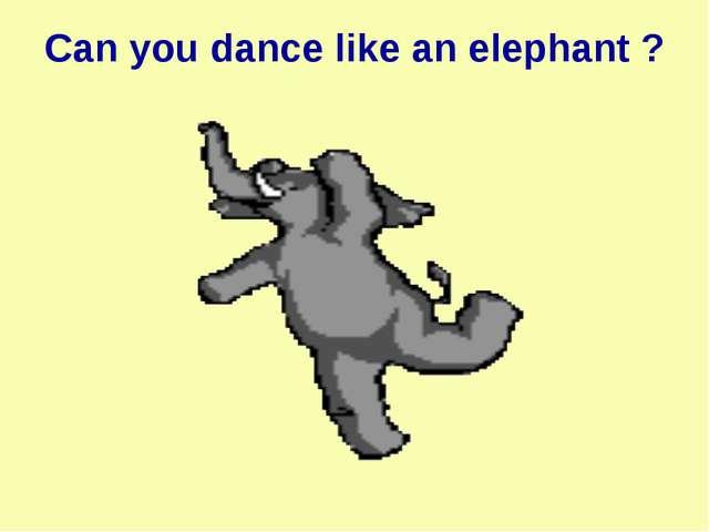 Can you dance like an elephant ?