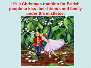 It`s a Christmas tradition for British people to kiss their friends and famil