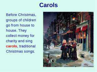 Carols Before Christmas, groups of children go from house to house. They coll