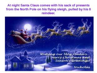 At night Santa Claus comes with his sack of presents from the North Pole on h