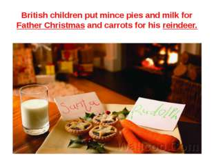 British children put mince pies and milk for Father Christmas and carrots for