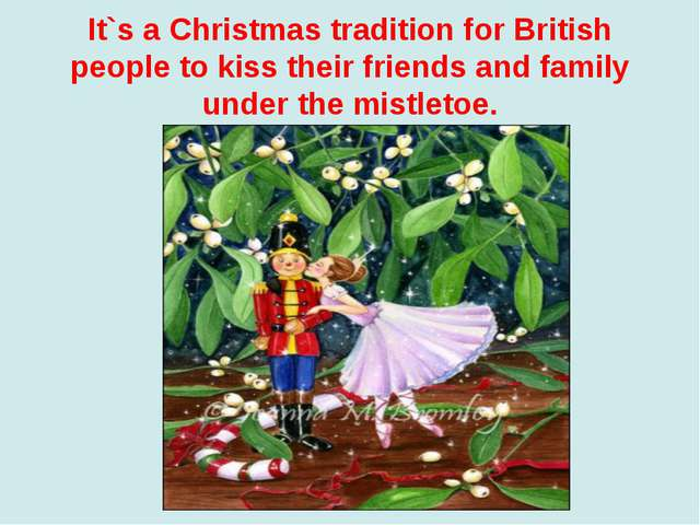 It`s a Christmas tradition for British people to kiss their friends and famil...