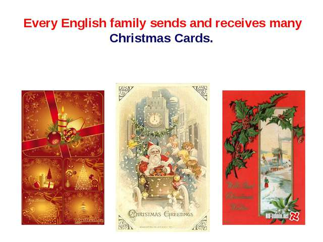 Every English family sends and receives many Christmas Cards.