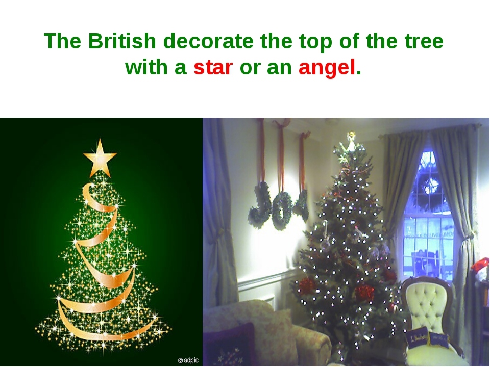 The British decorate the top of the tree with a star or an angel.