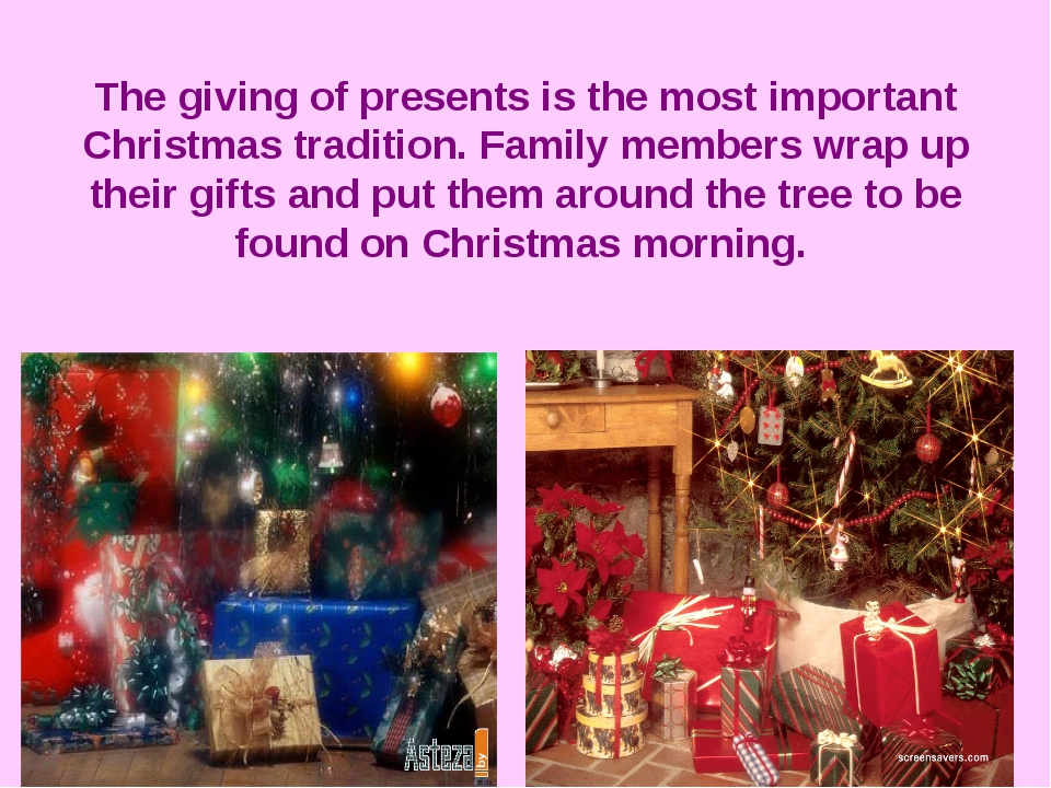 The giving of presents is the most important Christmas tradition. Family memb...