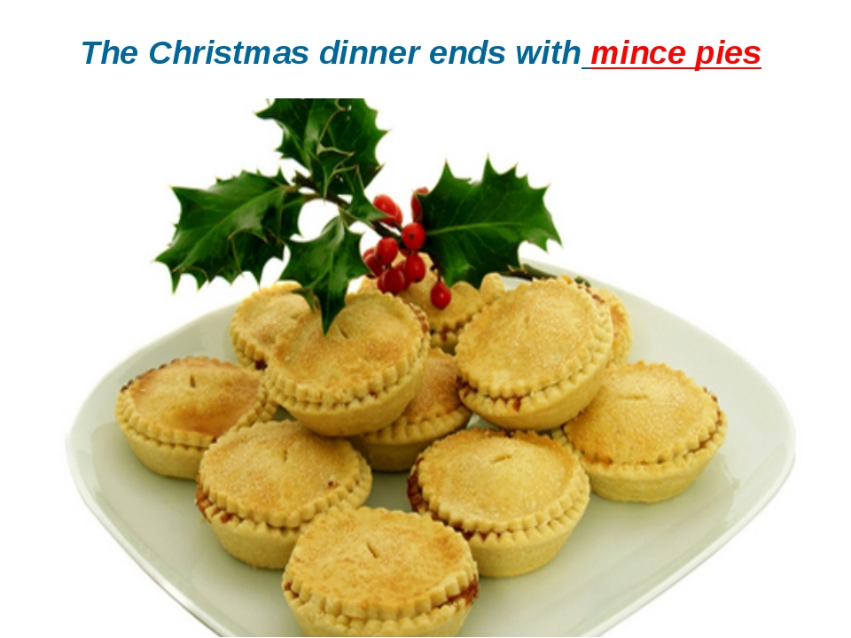 The Christmas dinner ends with mince pies