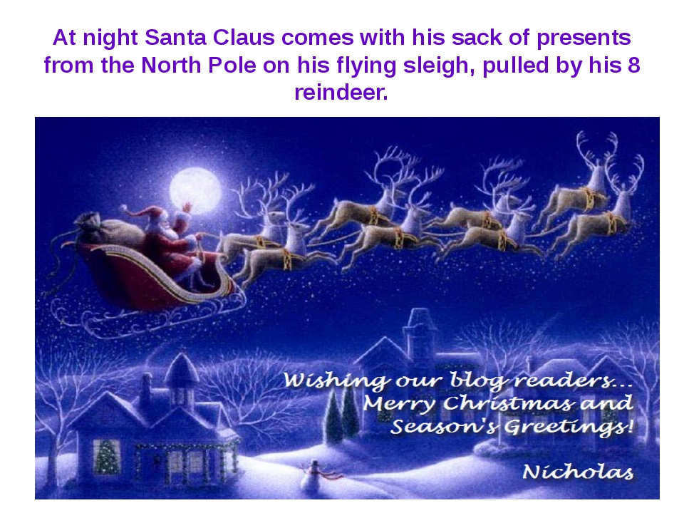 At night Santa Claus comes with his sack of presents from the North Pole on h...