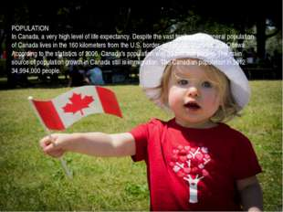 POPULATION In Canada, a very high level of life expectancy. Despite the vast