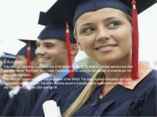 Education Education in Canada is considered one of the best in the world. To