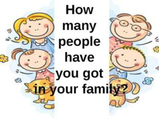 How many people have you got in your family?