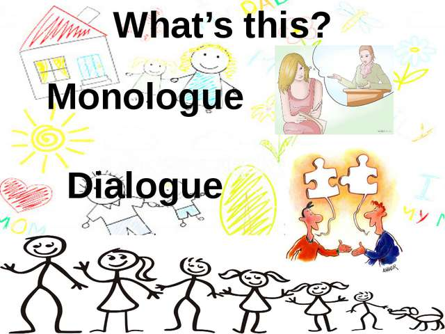 What's this? Monologue Dialogue