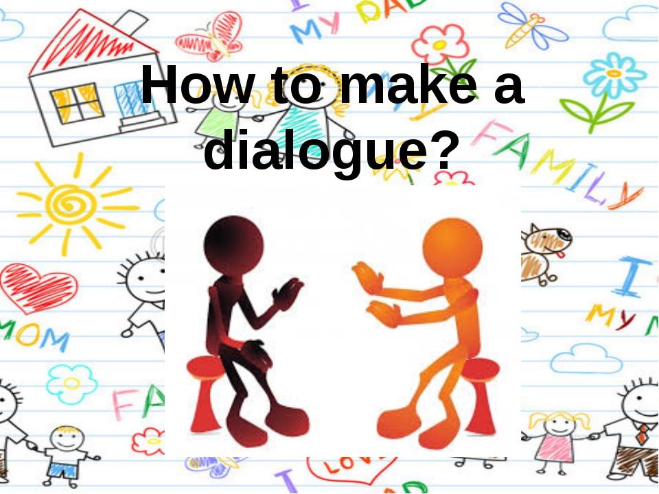 How to make a dialogue?