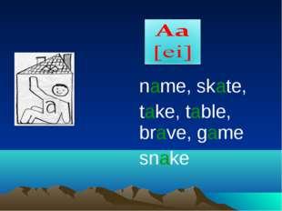 name, skate, take, table, brave, game snake