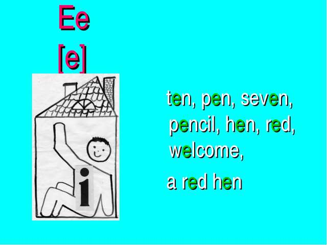 Ee [e] ten, pen, seven, pencil, hen, red, welcome, a red hen