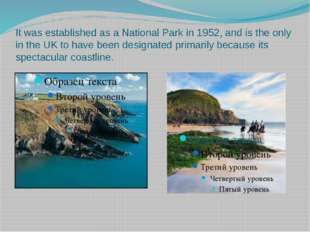 It was established as a National Park in 1952, and is the only in the UK to h
