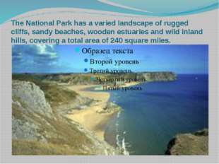 The National Park has a varied landscape of rugged cliffs, sandy beaches, woo