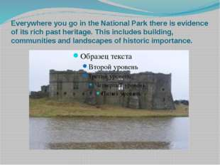 Everywhere you go in the National Park there is evidence of its rich past her