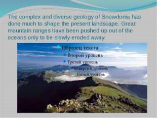 The complex and diverse geology of Snowdonia has done much to shape the prese
