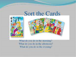 Sort the Cards What do you do in the morning? What do you do in the afternoo