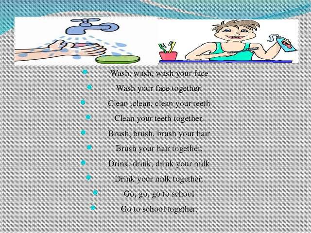 Wash, wash, wash your face Wash your face together. Clean ,clean, clean your...