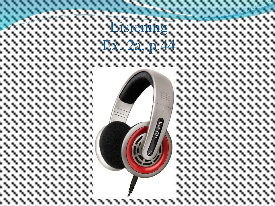 Listening Ex. 2a, p.44