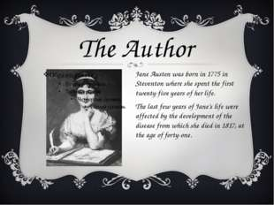 Jane Austen was born in 1775 in Steventon where she spent the first twenty-fi