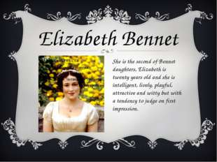 She is the second of Bennet daughters, Elizabeth is twenty years old and she