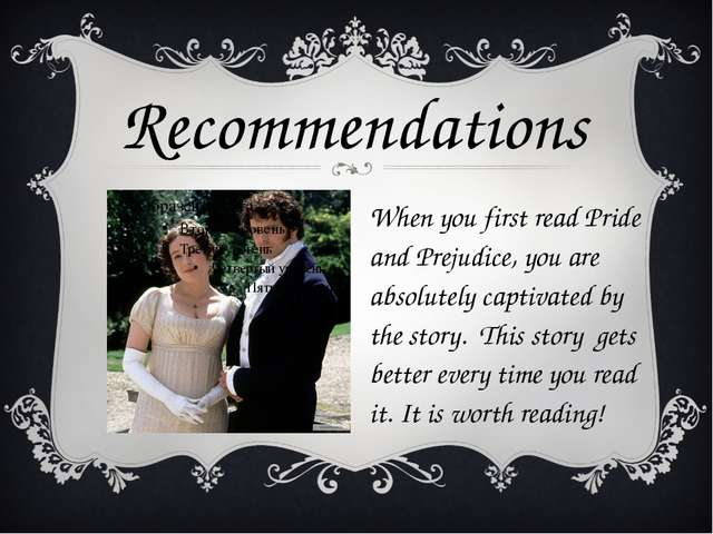 When you first read Pride and Prejudice, you are absolutely captivated by the...