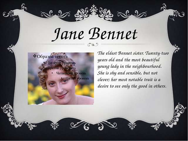 The eldest Bennet sister. Twenty-two years old and the most beautiful young l...
