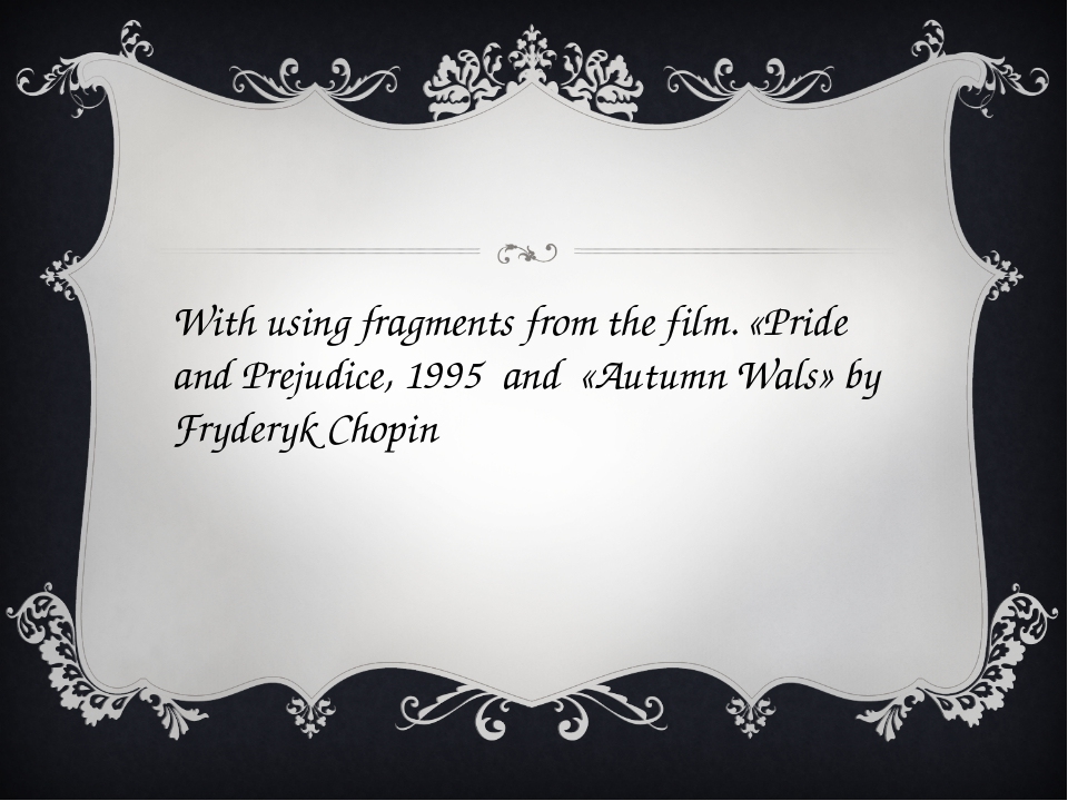 With using fragments from the film. «Pride and Prejudice, 1995 and «Autumn Wa...