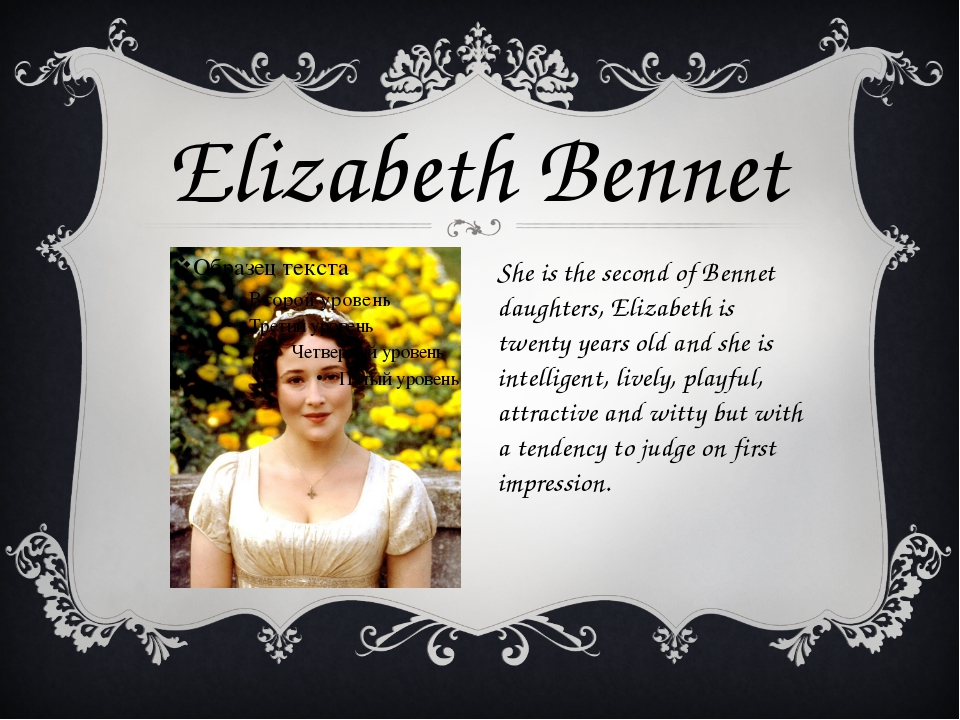 She is the second of Bennet daughters, Elizabeth is twenty years old and she...