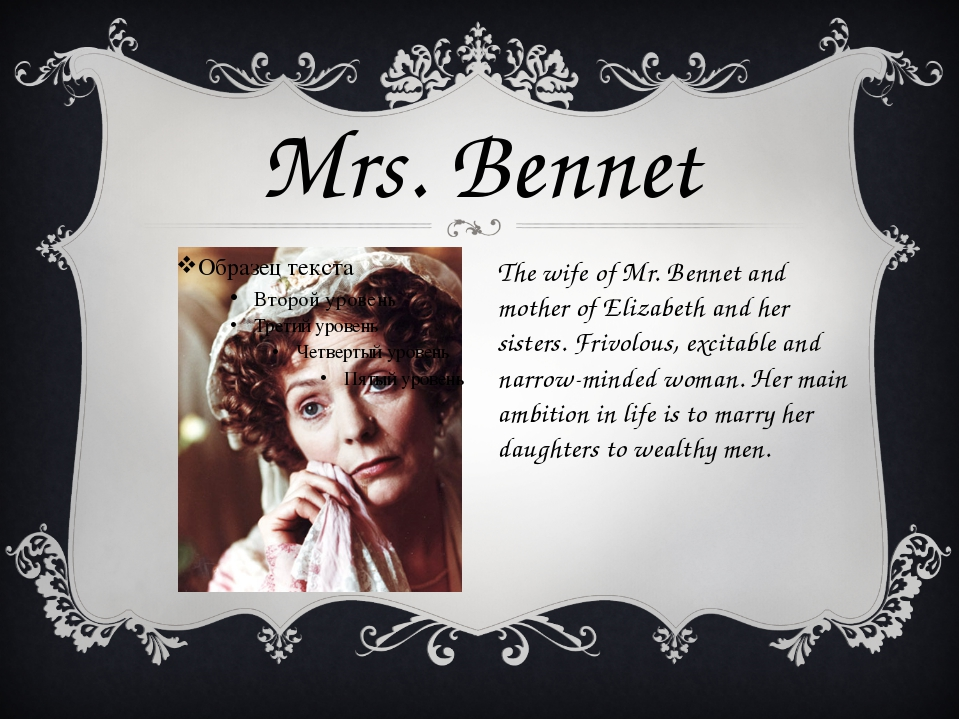 The wife of Mr. Bennet and mother of Elizabeth and her sisters. Frivolous, ex...